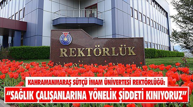 """KSÜ Rektörlüğü: """"Sağlık çalışanlarına yönelik şiddeti kınıyoruz"""""""