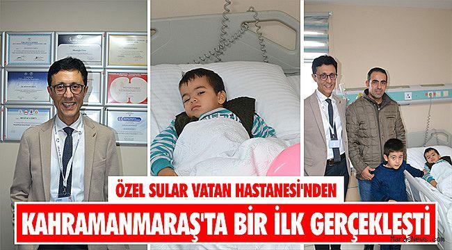 Özel Sular Vatan Hastanesi'nden Kahramanmaraş'ta bir ilk gerçekleşti
