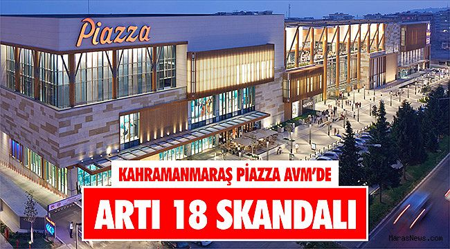 Piazza AVM'de artı 18 skandalı