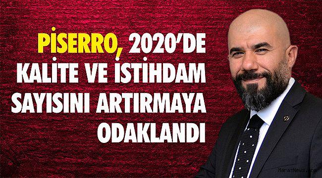 Piserro 2020'de Kalite ve istihdam sayısını artırmaya odaklandı