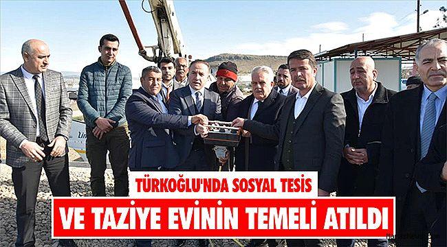 Türkoğlu'nda sosyal tesis ve taziye evinin temeli atıldı