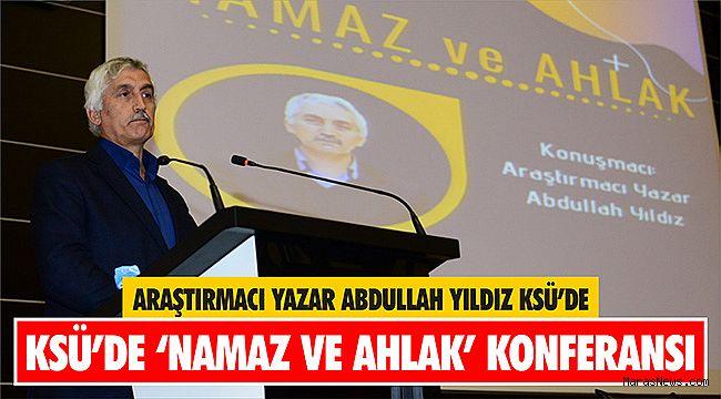 Araştırmacı Yazar Abdullah Yıldız KSÜ'de 'Namaz ve Ahlak' Konferansı
