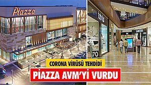 Corona Virüsü Tehdidi Piazza AVM'yi vurdu