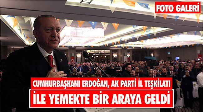 Cumhurbaşkanı Erdoğan, AK Parti Kahramanmaraş İl Teşkilatı ile yemekte bir araya geldi