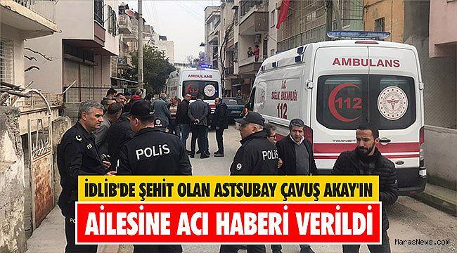 İdlib'de şehit olan Astsubay Çavuş Akay'ın ailesine acı haberi verildi