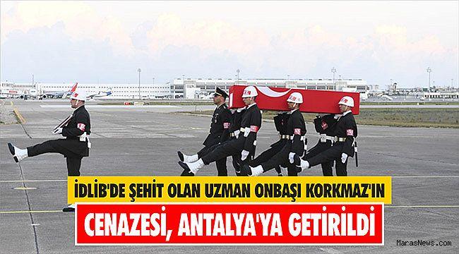 İdlib'de şehit olan Uzman Onbaşı Korkmaz'ın cenazesi, Antalya'ya getirildi