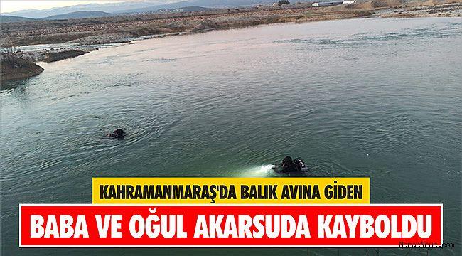 Kahramanmaraş'da balık avına giden baba ve oğul akarsuda kayboldu