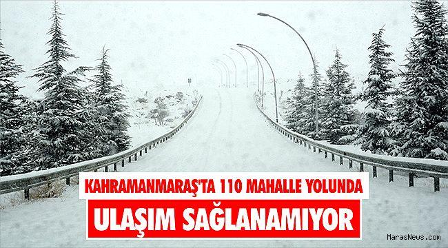 Kahramanmaraş'ta 110 mahalle yolunda ulaşım sağlanamıyor