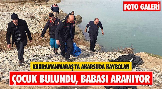 Kahramanmaraş'ta akarsuda kaybolan çocuk bulundu, babası aranıyor