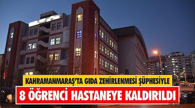 Kahramanmaraş'ta gıda zehirlenmesi şüphesiyle 8 öğrenci hastaneye kaldırıldı