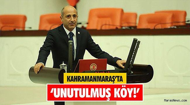 Kahramanmaraş'ta 'Unutulmuş Köy!'