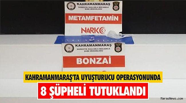 Kahramanmaraş'ta uyuşturucu operasyonunda 8 şüpheli tutuklandı