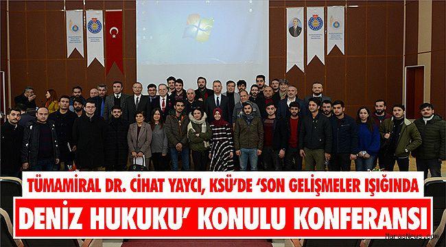 KSÜ'de 'Son Gelişmeler Işığında Deniz Hukuku' konulu konferansı