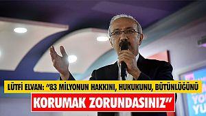 """Lütfi Elvan: """"83 milyonun hakkını, hukukunu, bütünlüğünü korumak zorundasınız"""""""