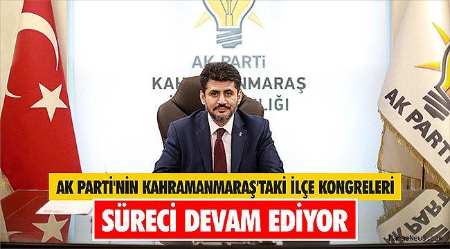 AK Parti'nin Kahramanmaraş'taki ilçe kongreleri süreci devam ediyor