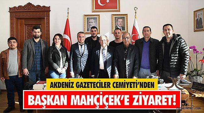 Akdeniz Gazeteciler Cemiyeti'nden Başkan Mahçiçek'e Ziyaret!