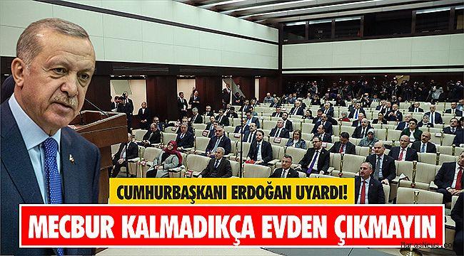 Başkan Erdoğan uyardı! Mecbur kalmadıkça evden çıkmayın