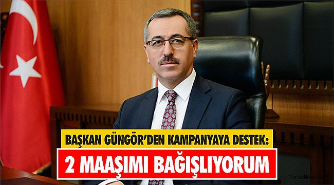 Başkan Güngör'den kampanyaya destek: 2 maaşımı bağışlıyorum