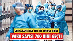 Dünya genelinde yeni tip corona virüs vaka sayısı 700 bini geçti