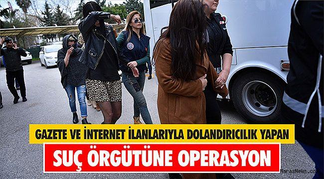 Gazete ve internet ilanlarıyla dolandırıcılık yapan suç örgütüne operasyon