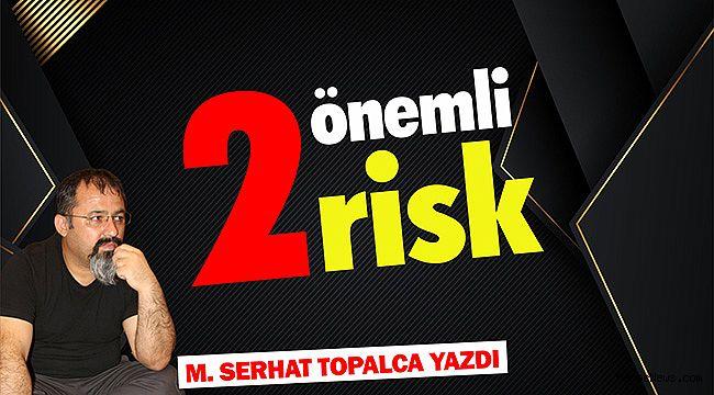 İki Önemli Risk