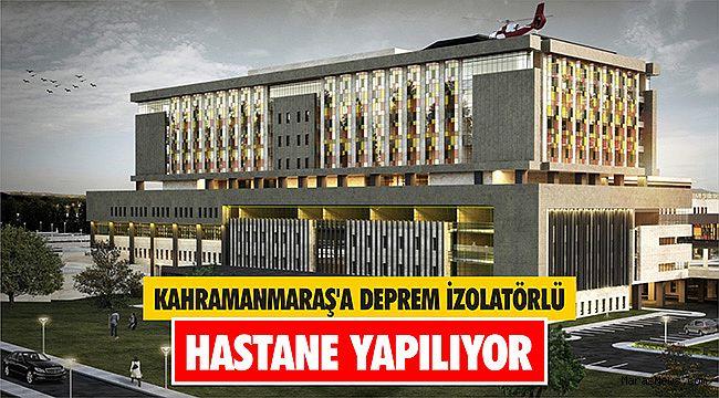 Kahramanmaraş'a deprem izolatörlü hastane yapılıyor