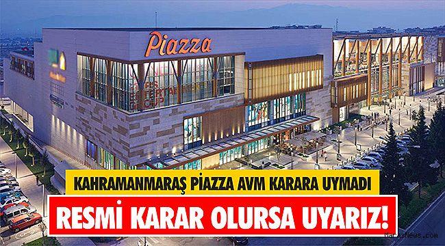 Kahramanmaraş Piazza AVM karara uymadı