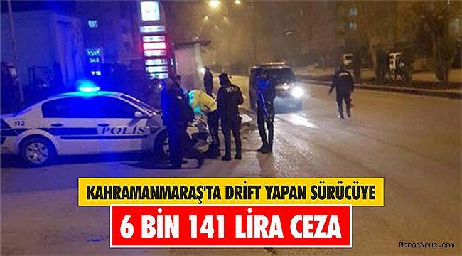 Kahramanmaraş'ta drift yapan sürücüye 6 bin 141 lira ceza