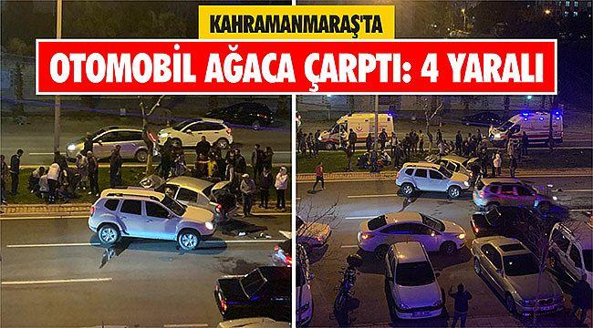 Kahramanmaraş'ta otomobil ağaca çarptı: 4 yaralı