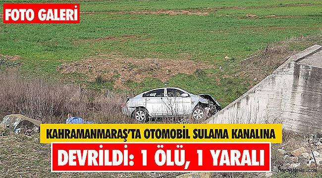 Kahramanmaraş'ta otomobil sulama kanalına devrildi: 1 ölü 1 yaralı