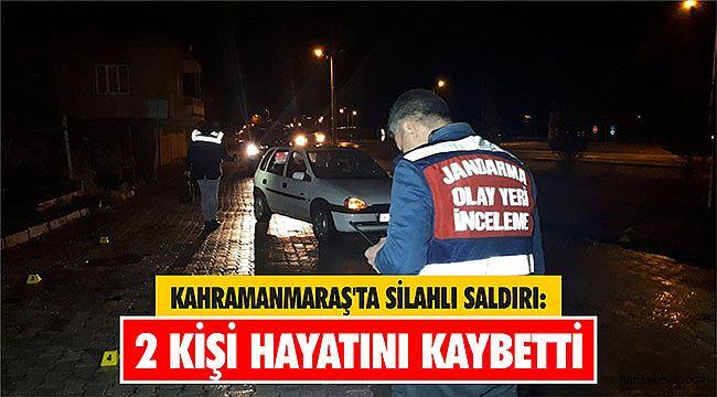Kahramanmaraş'ta silahlı saldırıya uğrayan 2 kişi öldü