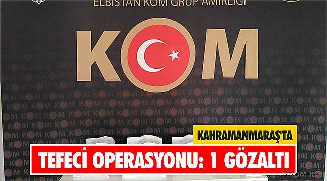 Kahramanmaraş'ta tefeci operasyonu: 1 gözaltı
