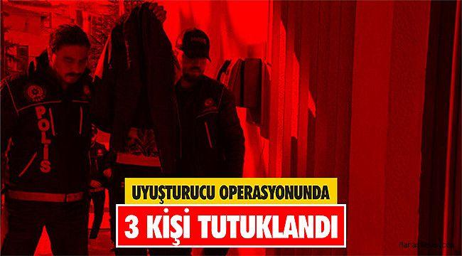 Kahramanmaraş'ta uyuşturucu operasyonunda 3 kişi tutuklandı