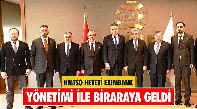 KMTSO Heyeti Eximbank yönetimi ile biraraya geldi