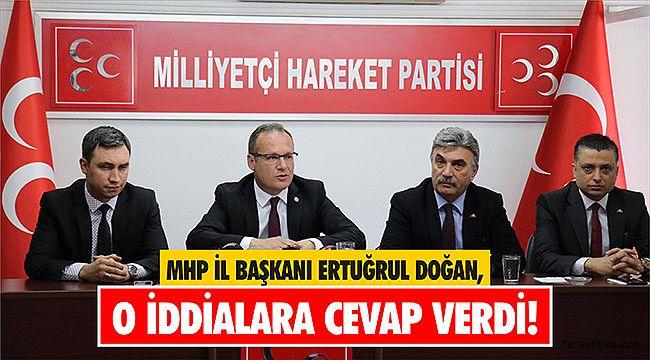 MHP İl Başkanı Ertuğrul Doğan o iddialara cevap verdi!