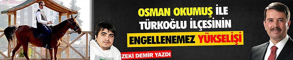 Osman Okumuş ile Türkoğlu ilçesinin engellenemez yükselişi