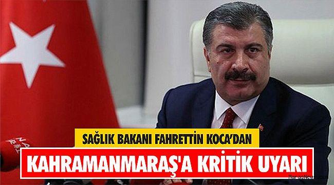 Sağlık Bakanı Koca'dan Kahramanmaraş'a kritik uyarı