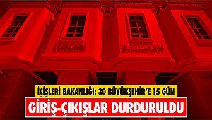 30 büyükşehir'e 15 gün giriş-çıkışlar durduruldu