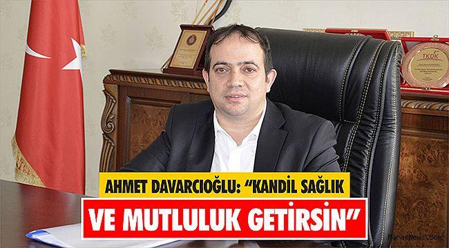 Ahmet Davarcıoğlu: Kandil Sağlık ve Mutluluk Getirsin