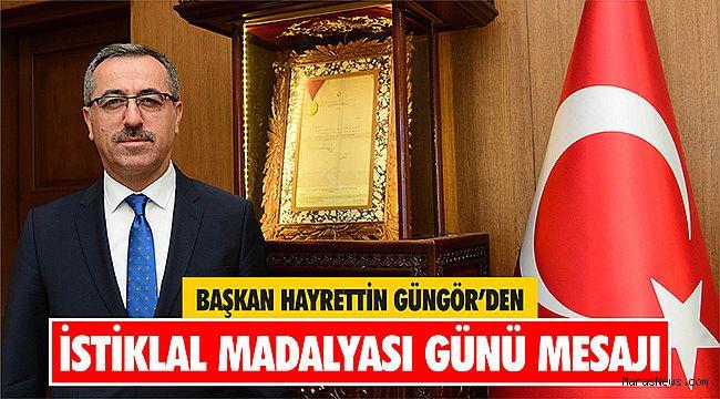Başkan Güngör'den İstiklal Madalyası Günü Mesajı