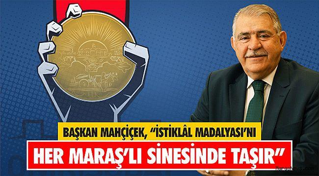 """Başkan Mahçiçek, """"İstiklâl Madalyası'nı Her Maraş'lı Sinesinde Taşır"""""""