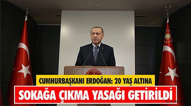 Cumhurbaşkanı Erdoğan: 20 yaş altına sokağa çıkma yasağı getirildi