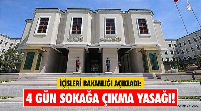 İçişleri Bakanlığı açıkladı: 4 gün sokağa çıkma yasağı!