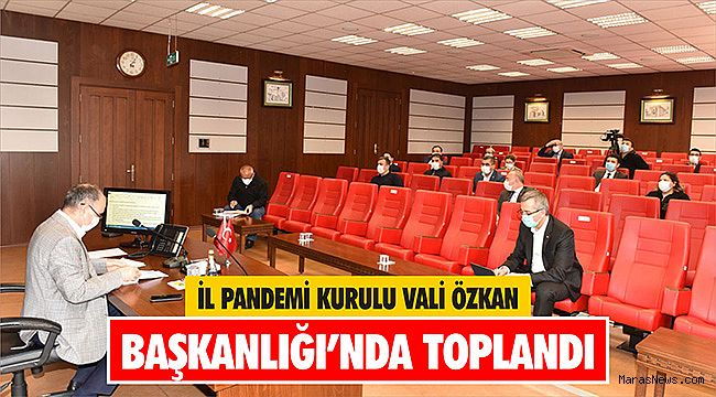 İl Pandemi Kurulu Vali Özkan Başkanlığı'nda toplandı