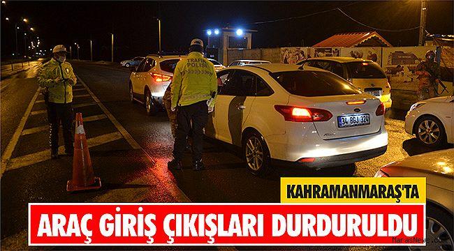 Kahramanmaraş'ta araç giriş çıkışları durduruldu