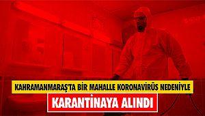 Kahramanmaraş'ta bir mahalle koronavirüs nedeniyle karantinaya alındı