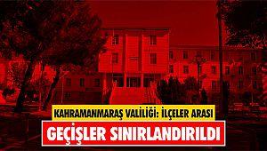 Kahramanmaraş'ta ilçeler arası geçişler sınırlandırıldı