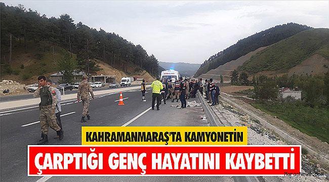 Kahramanmaraş'ta kamyonetin çarptığı genç hayatını kaybetti