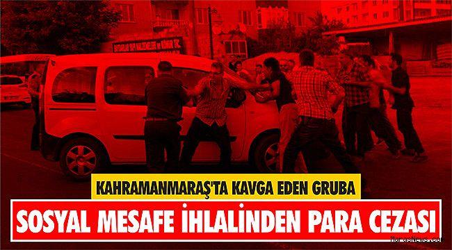 Kahramanmaraş'ta kavga eden gruba sosyal mesafe ihlalinden para cezası