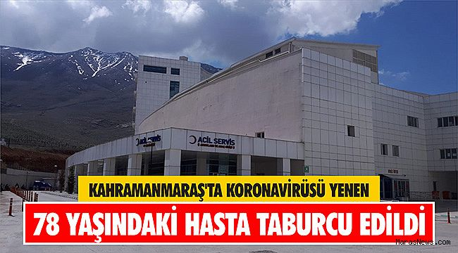 Kahramanmaraş'ta koronavirüsü yenen 78 yaşındaki hasta taburcu edildi